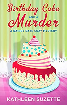 Birthday Cake and a Murder: A Rainey Daye Cozy Mystery, book 5 by [Kathleen Suzette]