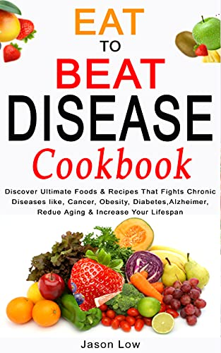 EAT TO BEAT DISEASE COOKBOOK: Discover Ultimate Foods & Recipes That Fights Chronic Diseases like, Cancer, Obesity, Diabetes, Alzheimer, Reduce Aging & Increase Your Lifespan (English Edition)