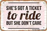 Placa decorativa de hierro con aspecto vintage, con texto en inglés 'She'S Got A Ticket To Ride But She Don't Care', 20 x 30 cm, para decoración de pared divertida