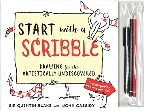 Start with a Scribble: Drawing for the Artistically Undiscovered: Quentin Blake's How-To-Draw Book for Kids and Adults