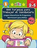 600 Tarjetas para Trabajar el Vocabulario Juegos Educativos de Preguntas Montessori para Niños Español Inglés: Easy learning basic words cartoon ... en imágenes para educación infantil