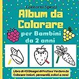 Album da Colorare per Bambini da 2 anni, Contorni Spessi, Libro di 43 Disegni di Frutta e Verdura da Colorare (colori, pennarelli, colori a cera)