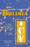 Como entender y superar la bulimia: Bulimia: A Guide to Recovery, Spanish-Language Edition