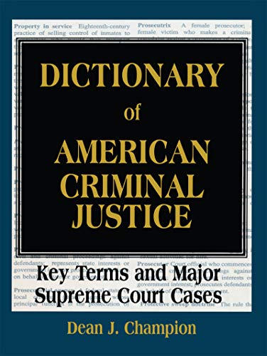 Dictionary of American Criminal Justice: Key Terms and Major Supreme Court Cases (English Edition)