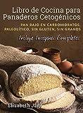 Libro de Cocina para Panaderos Cetogénica: Pan bajo en carbohidratos, paleolítico, sins gluten, sin granos