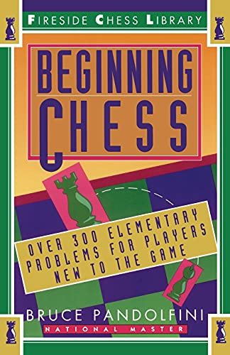 Beginning Chess: Over 300 Elementary Problems for Players New to the...