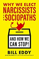 Why We Elect Narcissists and Sociopaths―and How We Can Stop