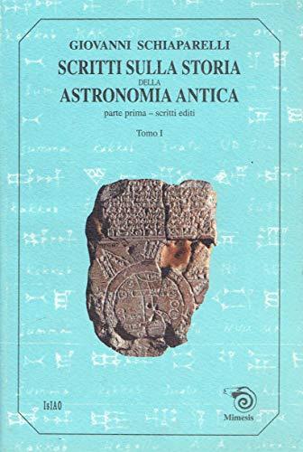 Scritti sulla storia della astronomia antica. Tomo I