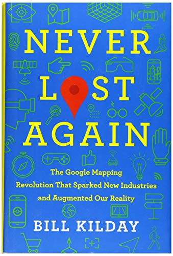 Image of Never Lost Again: The Google Mapping Revolution That Sparked New Industries and Augmented Our Reality