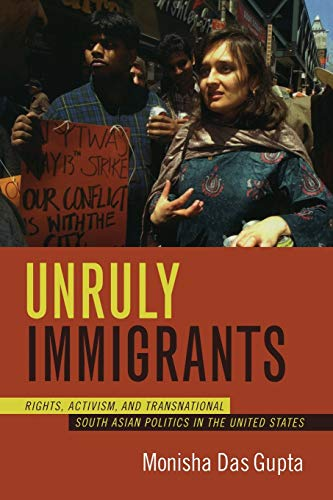 Compare Textbook Prices for Unruly Immigrants: Rights, Activism, and Transnational South Asian Politics in the United States  ISBN 9780822338987 by Das Gupta, Monisha
