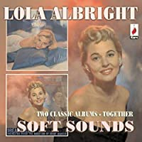 Soft Sounds - Two Classic Albums by Lola Albright (2009-10-06)