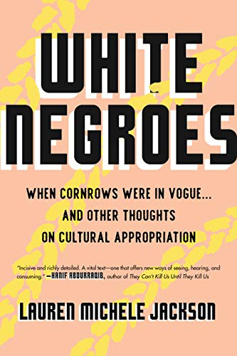 White Negroes: When Cornrows Were in Vogue ... and Other Thoughts on Cultural Appropriation