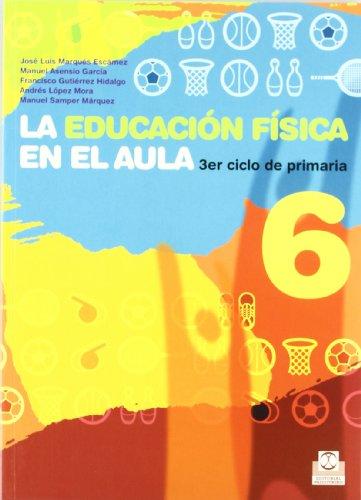 EDUCACIÓN FÍSICA EN EL AULA 6, LA. 3er. Ciclo de primaria. Libro del alumno (Color) (Educación Física / Pedagogía / Juegos) - 9788480190398