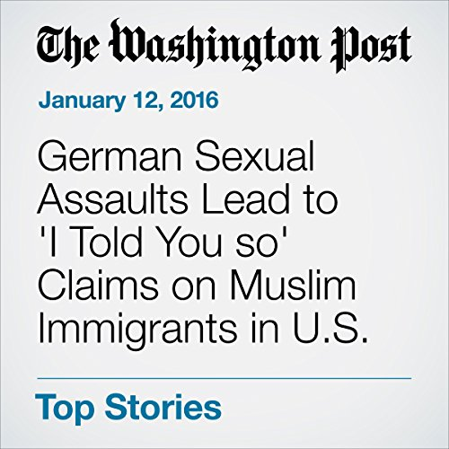 German Sexual Assaults Lead to 'I Told You so' Claims on Muslim Immigrants in U.S. cover art