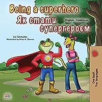 Being a Superhero (English Ukrainian Bilingual Book for Children) (English Ukrainian Bilingual Collection)