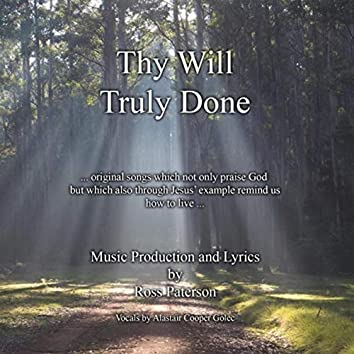 Thy Will Truly Done