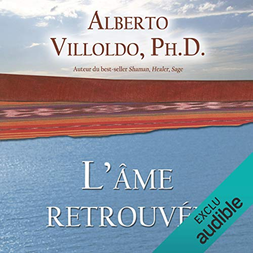 L'âme retrouvée                   By:                                                                                                                                 Alberto Villoldo                               Narrated by:                                                                                                                                 René Gagnon                      Length: 2 hrs and 36 mins     Not rated yet     Overall 0.0