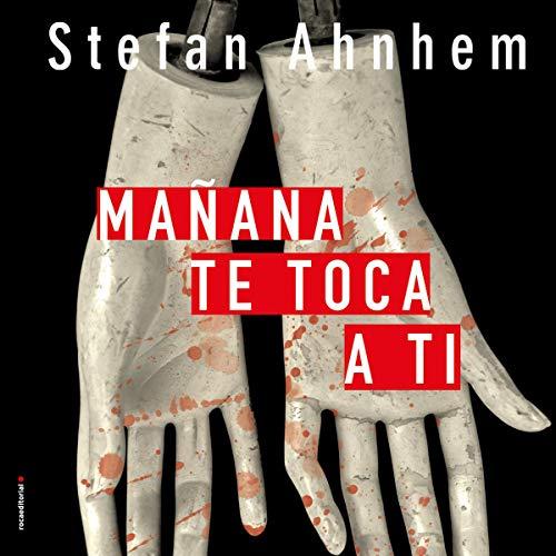Mañana te toca a ti [Tomorrow It's Your Turn] Audiobook By Stefan Ahnhem, Santiago del Rey cover art