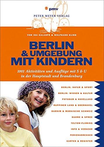 Berlin und Umgebung mit Kindern: 1001 Aktivitäten und Ausflüge mit S & U (Freizeitführer mit Kindern)
