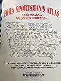 Iowa Sportsman's Atlas, Back Roads and Outdoor Recreations (Containing Maps of Iowa's 99 Counties, Public Lands in those Counties, 911 Street Names, Outdoor Opportunities and Amenities, and Hotels and Motels)