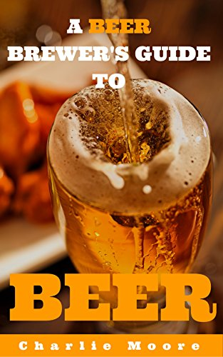 A Beer Brewer's Guide to Beer: Top 101 Q&A's for Beer Brewing, Beer Recipes and Everything Beer (Charlie's 101 Q&A's Book 2) (English Edition)