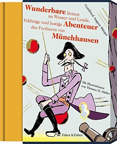 Wunderbare Reisen zu Wasser und Lande, Feldzüge und lustige Abenteuer des Freiherrn von Münchhausen: Mit Illustrationen von Thomas M. Müller