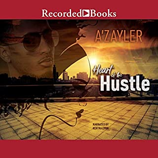 Heart of the Hustle                   By:                                                                                                                                 A'zayler                               Narrated by:                                                                                                                                 Kentra Lynn                      Length: 9 hrs and 45 mins     21 ratings     Overall 4.8