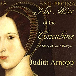 The Kiss of the Concubine     A Story of Anne Boleyn              By:                                                                                                                                 Judith Arnopp                               Narrated by:                                                                                                                                 Alex Lee                      Length: 11 hrs and 46 mins     20 ratings     Overall 4.2