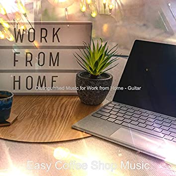 Distinguished Music for Work from Home - Guitar