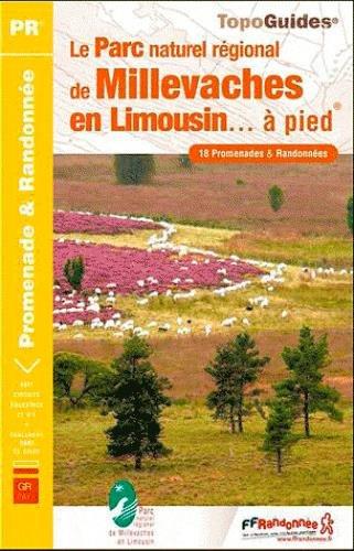 Le Parc naturel régional de Millevaches en Limousin... à pied : 18 promenades & randonnées, 4 sentiers GR de pays