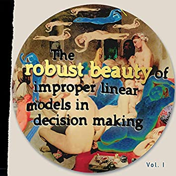 The Robust Beauty of Improper Linear Models in Decision Making, Vol. I
