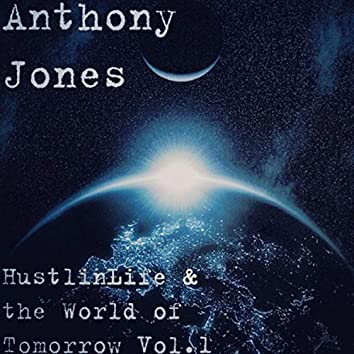 Hustlinlife and the World of Tommorow Volume One