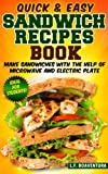 Quick & Easy Sandwich Recipes Book: Make Sandwiches with the help of Microwave and Electric Plate (Sandwich Maker)