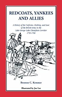 Redcoats, Yankees, and Allies: A History of the Uniforms, Clothing, and Gear of the British Army