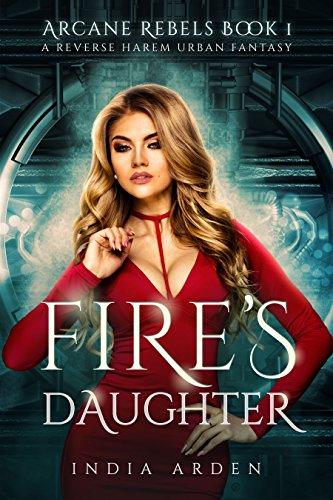 Fire's Daughter: A Reverse Harem Urban Fantasy (Arcane Rebels Book 1) (English Edition)