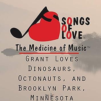 Grant Loves Dinosaurs, Octonauts, and Brooklyn Park, Minnesota