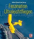 Faszination Ultraleichtfliegen - Hellmut Penner