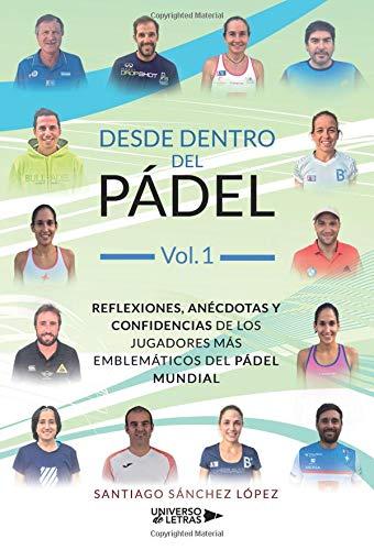 Desde dentro del Pádel Vol. 1: Reflexiones, anécdotas y confidencias de los jugadores más emblemáticos del pádel mundial