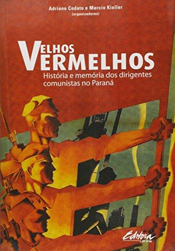 Velhos Vermelhos. História e Memórias dos Dirigentes Comunistas no Paraná