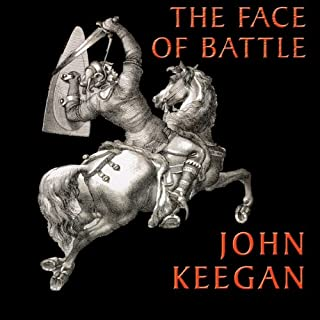 The Face of Battle                   Written by:                                                                                                                                 John Keegan                               Narrated by:                                                                                                                                 Simon Vance                      Length: 11 hrs and 45 mins     3 ratings     Overall 5.0