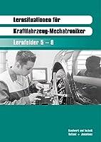 Lernsituationen fuer den Kraftfahrzeug-Mechatroniker. Fachstufe 1: Lernfelder 5-8