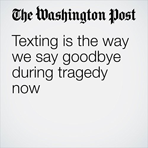 Texting Is the Way We Say Goodbye During Tragedy Now audiobook cover art