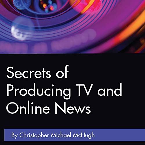 Secrets of Producing TV and Online News (English Edition)