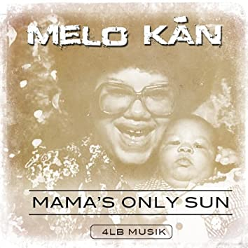 Mama's Only Sun