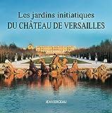 Les Jardins Initiatiques du Chateau de Versailles