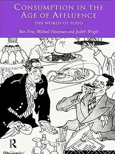 Download Consumption in the Age of Affluence: The World of Food 0415131561