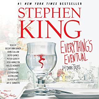 Everything's Eventual     14 Dark Tales              By:                                                                                                                                 Stephen King                               Narrated by:                                                                                                                                 Becky Ann Baker,                                                                                        John Cullum,                                                                                        Boyd Gaines,                   and others                 Length: 17 hrs and 16 mins     1,966 ratings     Overall 4.4