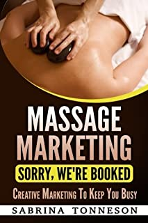 Massge Marketing Sorry, We're Booked: Step By Step Marketing Guide To Build Your Clientele With Low Cost or Free Marketing