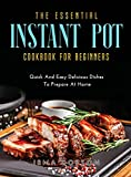 The Essential Instant Pot Cookbook for Beginners: Must-Have Recipes for Beginners