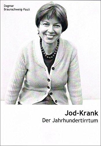 Jod-Krank: Der Jahrhundertirrtum